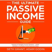 The Ultimate Passive Income Guide: Analysis of Multiple Income Streams - Latest, Reliable & Profitable Online Business Ideas Including Affiliate Marketing, Dropshipping, YouTube, FBA, Blogging and More