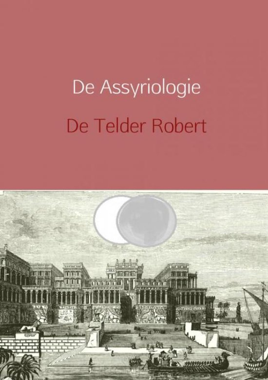 De Assyriologie herzien - Telder de Robert | Fthsonline.com