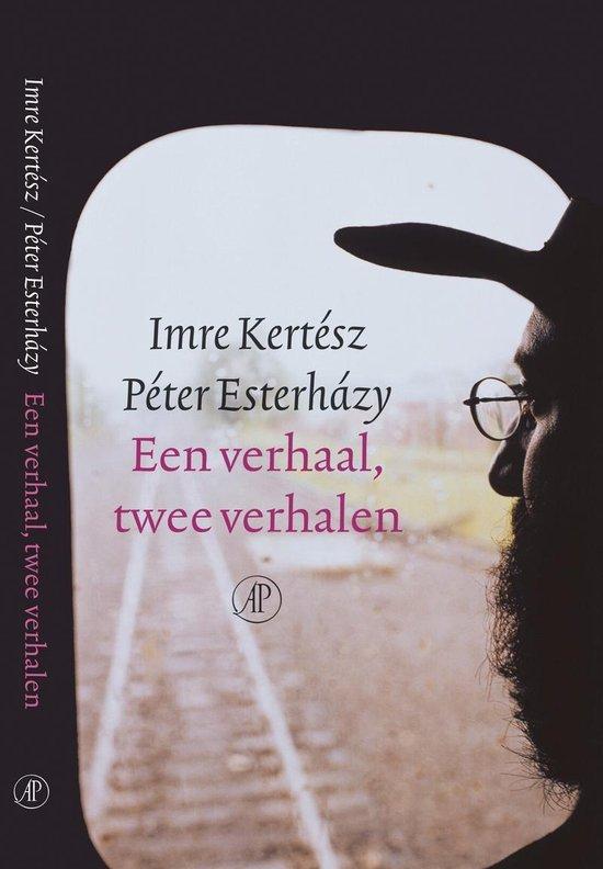 Een Verhaal, Twee Verhalen - Imre Kertesz  