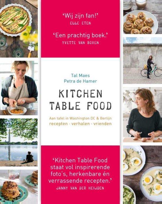 Kitchen Table Food. Aan tafel in Washington DC & Berlijn. Recepten, verhalen, vrienden - Tal Maes |