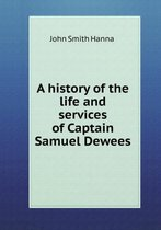 A History of the Life and Services of Captain Samuel Dewees
