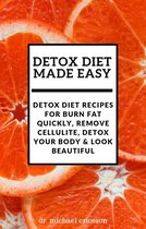 Omslag Detox Diet Made Easy: Detox Diet Recipes For Burn Fat Quickly, Remove Cellulite, Detox Your Body & Look Beautiful