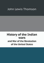 History of the Indian Wars and War of the Revolution of the United States
