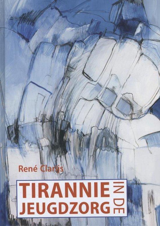Tirannie in de jeugdzorg - René Clarijs |