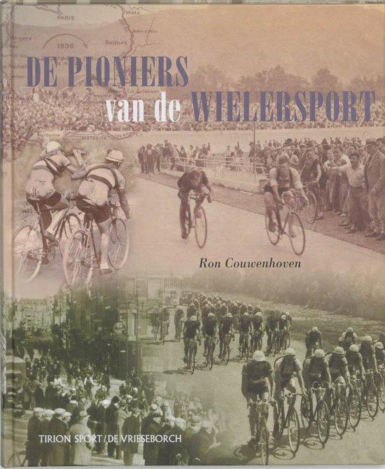 De Pioniers Van De Wielersport - Ron Couwenhoven |