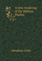 A New Rendering of the Hebrew Psalms