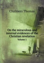 On the Miraculous and Internal Evidences of the Christian Revelation Volume 1