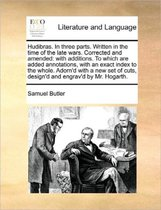 Hudibras. in Three Parts. Written in the Time of the Late Wars. Corrected and Amended