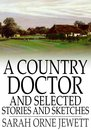 Boek cover A Country Doctor and Selected Stories and Sketches van Sarah Orne Jewett