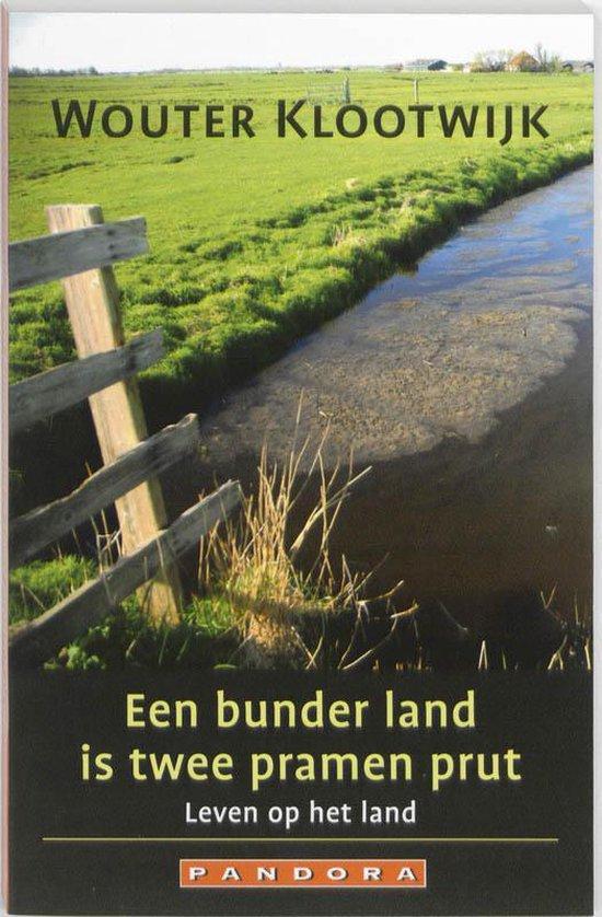 Een Bunder Land Is Twee Pramen Prut - Wouter Klootwijk |