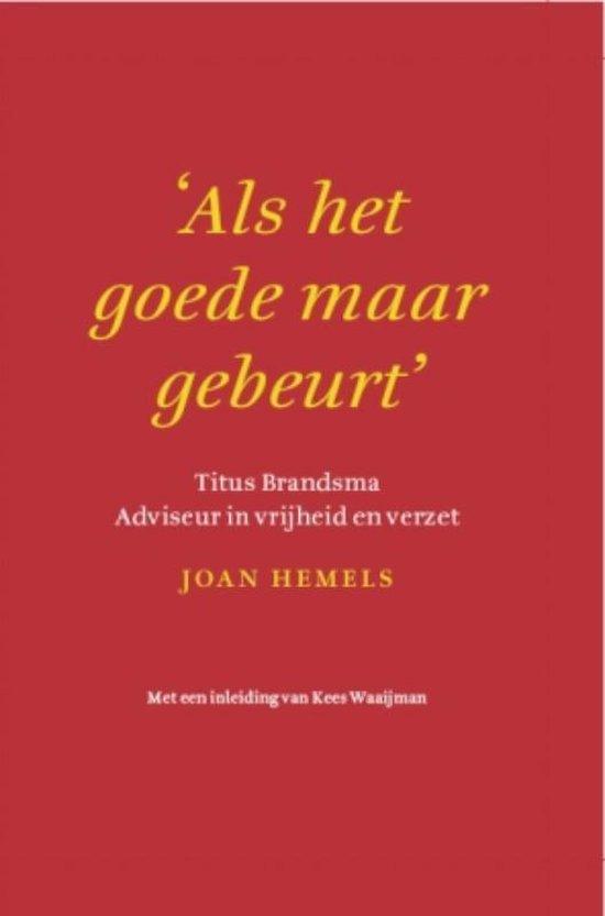 Als het goede maar gebeurt, Titus Brandsma, adviseur in vrijheid en verzet