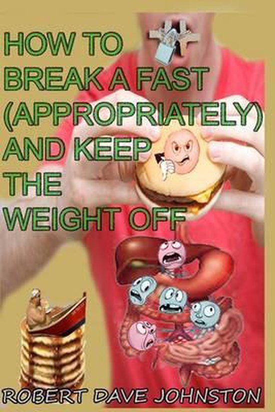 How to Break a Fast (Appropriately) and Keep the Weight Off