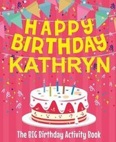 Happy Birthday Kathryn - The Big Birthday Activity Book