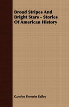 Broad Stripes And Bright Stars - Stories Of American History