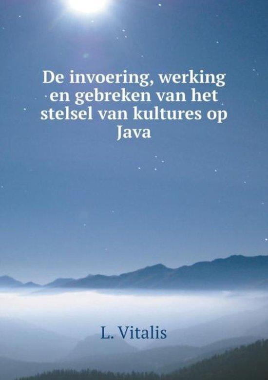 De invoering, werking en gebreken van het stelsel van kultures op Java - L Vitalis |