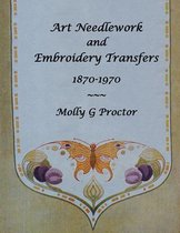 Art Needlework and Embroidery Transfers 1870-1970
