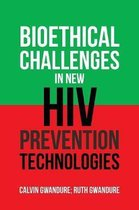 Bioethical Challenges in New HIV Prevention Technologies