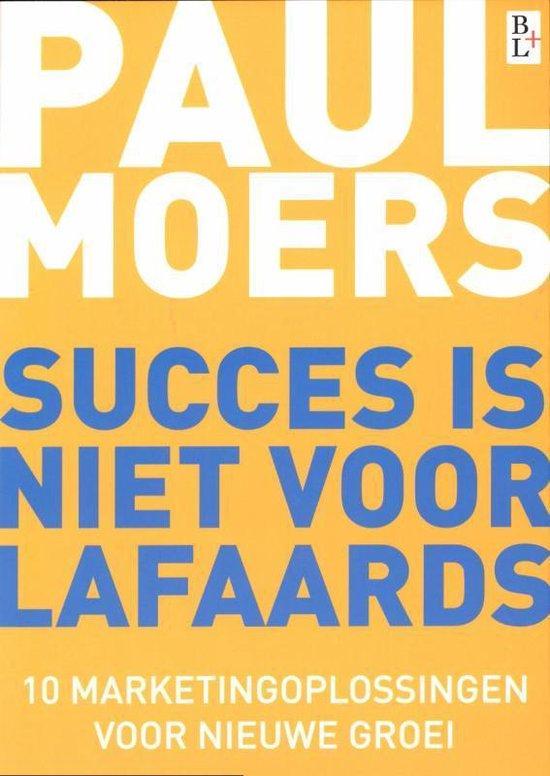 Succes is niet voor lafaards - Paul H.J.M. Moers |