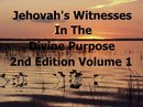Jehovah's Witnesses In The Divine Purpose Second Edition Volume 1
