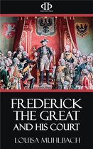 Frederick the Great and His Court - A Historical Romance