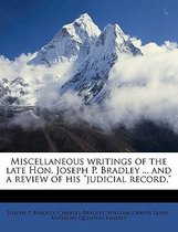 Miscellaneous Writings of the Late Hon. Joseph P. Bradley ... and a Review of His  Judicial Record,
