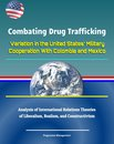 Combating Drug Trafficking: Variation in the United States' Military Cooperation With Colombia and Mexico - Analysis of International Relations Theories of Liberalism, Realism, and Constructivism