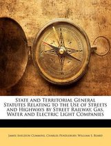 State and Territorial General Statutes Relating to the Use of Streets and Highways by Street Railway, Gas, Water and Electric Light Companies