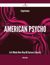 Experience American Psycho In A Whole New Way - 66 Success Secrets