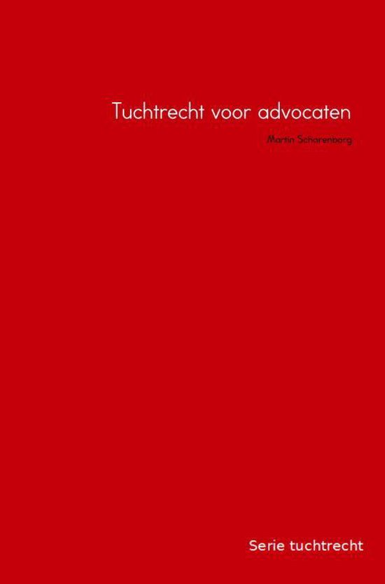 Serie tuchtrecht 3 - Tuchtrecht voor advocaten - M.H.G. Scharenborg |