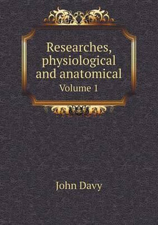 Researches, Physiological and Anatomical Volume 1