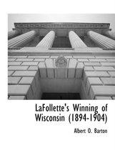 LaFollette's Winning of Wisconsin (1894-1904)