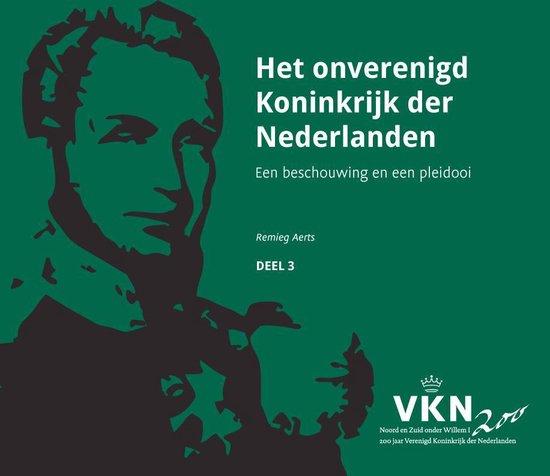 Noord en Zuid onder Willem I. 200 jaar Verenigd Koninkrijk der Nederlanden 3 - Het onverenigd Koninkrijk der Nederlanden - Remieg Aerts pdf epub