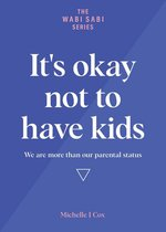 It's Okay Not to Have Kids - We are more than our parental status