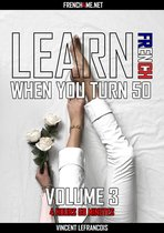 Learn French when you turn 50 (4 hours 58 minutes) - Vol 3