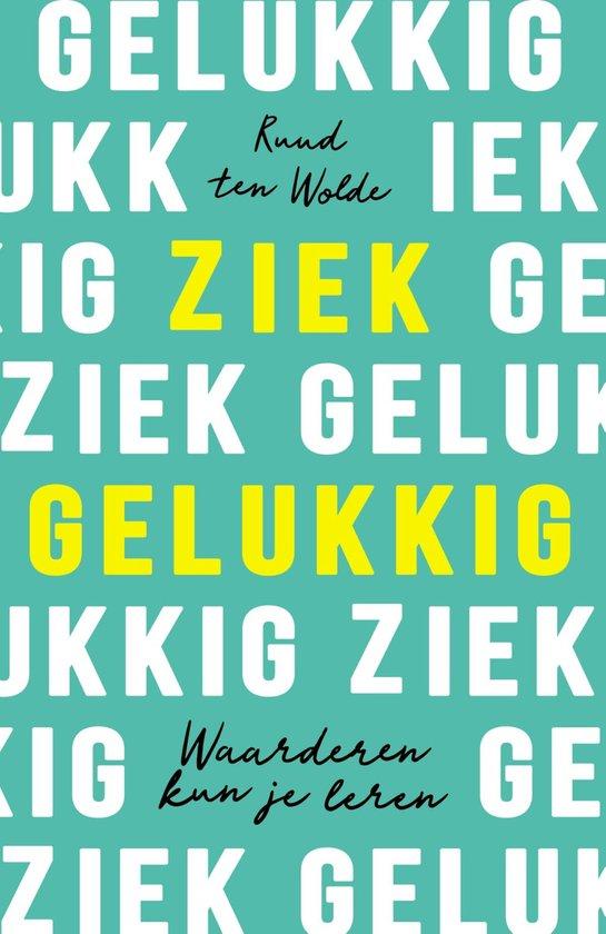 Boek cover Ziek gelukkig van Ruud ten Wolde (Paperback)