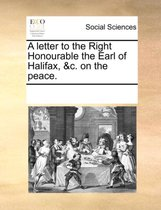 A Letter to the Right Honourable the Earl of Halifax, &c. on the Peace.