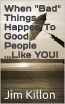 Omslag When ''Bad'' Things Happen To Good People...Like YOU!