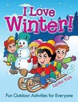 I Love Winter! - Fun Outdoor Activities for Everyone