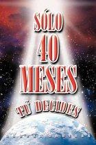 S Lo 40 Meses T Decides