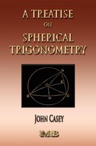 A Treatise on Spherical Trigonometry - Its Application to Geodesy and Astronomy