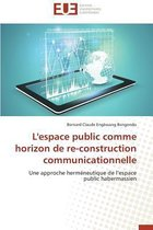 L'Espace Public Comme Horizon de Re-Construction Communicationnelle