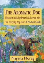 The Aromatic Dog - Essential oils, hydrosols, & herbal oils for everyday dog care