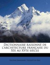 Dictionnaire Raisonne de L'Architecture Francaise Du XIE Au Xvie Siecle
