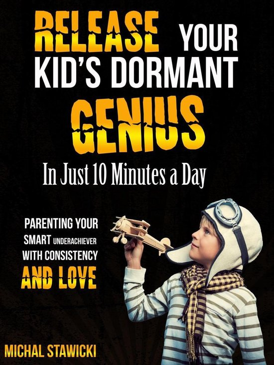 Boek cover Release Your Kids Dormant Genius in Just 10 Minutes a Day: Parenting Your Smart Underachiever with Consistency and Love van Michal Stawicki (Onbekend)