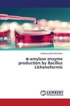 -Amylase Enzyme Production by Bacillus Lichenoformis