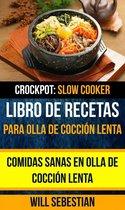 Libro de recetas para olla de coccion lenta: Comidas sanas en olla de coccion lenta (Crockpot: Slow Cooker)