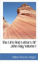 The Life and Letters of John Hay Volume I