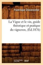 La Vigne et le vin, guide theorique et pratique du vigneron, (Ed.1876)