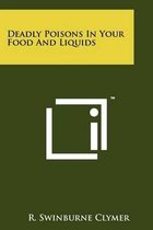 Deadly Poisons in Your Food and Liquids