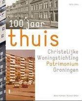 100 jaar thuis: Christelijke Woningstichting Patrimonium Groningen